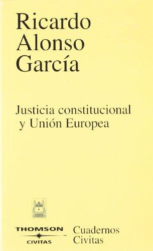 Justicia constitucional y Unión Europea (Cuadernos) por Ricardo Alonso García