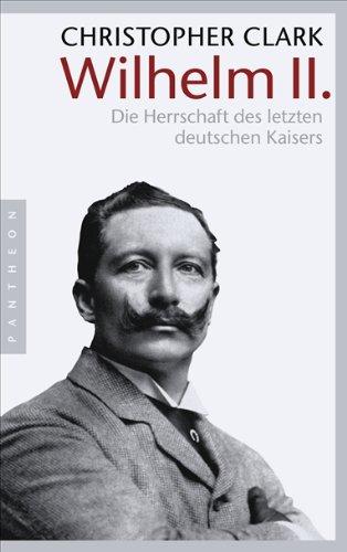 Buchseite und Rezensionen zu 'Wilhelm II.: Die Herrschaft des letzten deutschen Kaisers' von Christopher Clark
