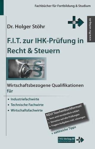 F.I.T. zur IHK-Prüfung in Recht & Steuern: Wirtschaftsbezogene Qualifikationen für Industriefachwirte, Technische Fachwirte und Wirtschaftsfachwirte. (Fachbücher für Fortbildung & Studium)