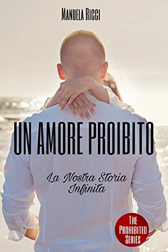 Un Amore Proibito La Novella: La Nostra Storia Infinita (The Prohibited Series Vol. 5)