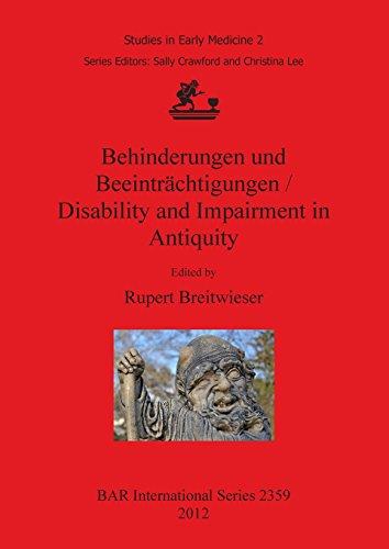Behinderungen und Beeinträchtigungen / Disability and Impairment in Antiquity (Studies in Early Medicine, 2: BAR International Series, Band 2359)