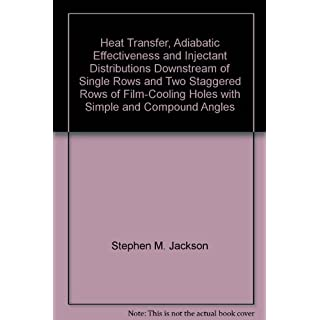 Heat Transfer, Adiabatic Effectiveness and Injectant Distributions Downstream of Single Rows and Two Staggered Rows of Film-Cooling Holes with Simple and Compound Angles