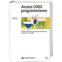 Access 2002 programmieren . Professionelle Anwendungsentwicklung mit Access und VBA (Allgemein: Datenbanken)