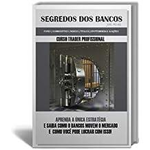 Segredos dos Bancos: APRENDA A ÚNICA ESTRATÉGIA E SAIBA COMO O BANCOS MOVEM O MERCADO E  COMO VOCÊ PODE LUCRAR COM ISSO!  (1) (Portuguese Edition)