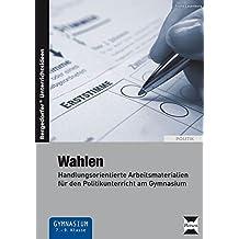 Wahlen: Handlungsorientierte Arbeitsmaterialien für den Politikunterricht am Gymnasium (7. bis 9. Klasse)