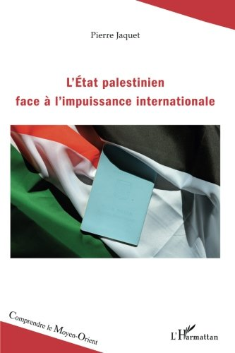 L'Etat palestinien face à l'impuissance internationale par Pierre Jaquet