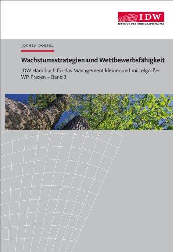 IDW Handbuch für das Management kleiner und mittelgroßer WP-Praxen / IDW Handbuch für das Management kleiner und mittelgroßer WP-Praxen: Band 3: Wachstumsstrategien und Wettbewerbsfähigkeit
