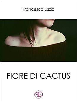 Fiore di cactus di [Francesca Lizzio]