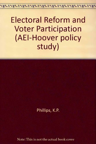 Electoral Reform and Voter Participation (AEI-Hoover policy study) por K.P. Phillips