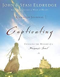 Captivating: A Guided Journal: Unveiling the Mystery of a Woman's Soul by John Eldredge (2005-07-16)
