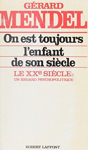 On est toujours l'enfant de son siècle: Le XXe siècle : un regard psychopolitique par Gérard Mendel