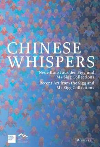 Chinese Whispers: Neue Kunst aus den Sigg und M+ Sigg Collections/Recent Art from the Sigg and M+ Sigg Collections