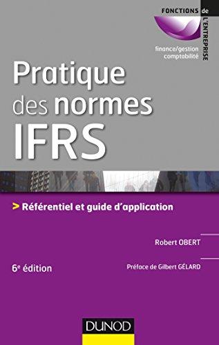 Pratique des normes IFRS - 6e éd. - Référentiel et guide d'application par Robert Obert