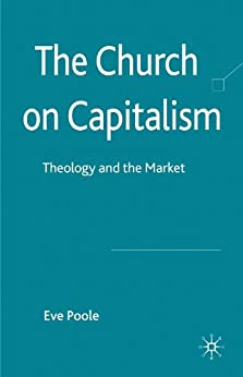 The Church on Capitalism: Theology and the Market by [Poole, E.]