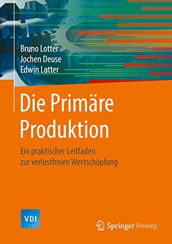 Die Primäre Produktion: Ein praktischer Leitfaden zur verlustfreien Wertschöpfung (VDI-Buch)