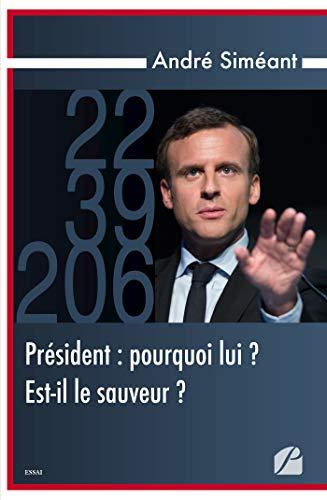 Président : pourquoi lui ? Est-il le sauveur ? (Essai) par André Siméant