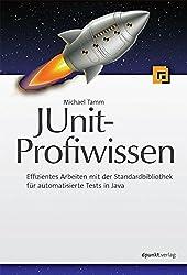 JUnit-Profiwissen: Effizientes Arbeiten mit der Standardbibliothek für automatische Tests in Java