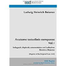Anatome testudinis europaeae Vol.1: Indagavit, depinxit, commentatus est Ludovicus Henricus Bojanus [Reprint of the Original from 1819]