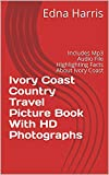 Ivory Coast Country Travel Picture Book With HD Photographs: Includes Mp3 Audio File Highlighting Facts About Ivory Coast (English Edition)