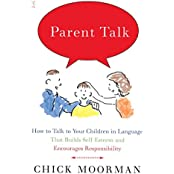 Parent Talk: How to Talk to Your Children in Language That Builds Self-Esteem and Encourages Responsibility (English Edition)