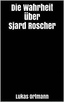 Die Wahrheit über Sjard Roscher