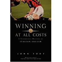 Winning at All Costs: A Scandalous History of Italian Soccer (Paperback) - Common