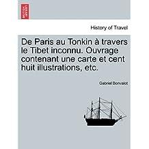 de Paris Au Tonkin a Travers Le Tibet Inconnu. Ouvrage Contenant Une Carte Et Cent Huit Illustrations, Etc.