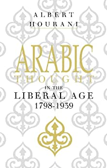 Arabic Thought in the Liberal Age 1798–1939: 0 by [Hourani, Albert]