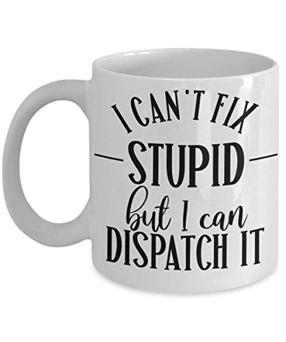 Fire Dispatcher Mugs for Dad Appreciation Gift for Coworker Gifts for Men Gag Gifts for Women Cant Fix Stupid But I Can Dispatch It Funny Coffee Mug T