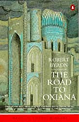 The Road to Oxiana (Penguin Travel Library) by Robert Byron (1992-04-30)