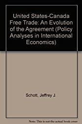 United States-Canada Free Trade: An Evolution of the Agreement (Policy Analyses in International Economics)