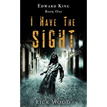 I Have the Sight: A Paranormal Horror Novel (EDWARD KING Book 1) (English Edition)