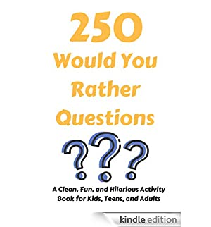 250 Would You Rather Questions: A Clean, Fun, and Hilarious Activity Book For Kids, Teens, and Adults (English Edition) [Edizione Kindle]