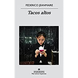 Tacos Altos (Narrativas Hispánicas) Finalista Premio Herralde de Novela 2016