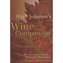 Hugh Johnson's Wine Companion: The Encyclopedia of Wines, Vineyards & Winemakers - 6th Edition: The Encyclopaedia of Wines, Vineyards and ... of Wines, Vineyards, & Winemakers)