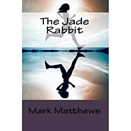 The Jade Rabbit (English Edition) par [Matthews, Mark]