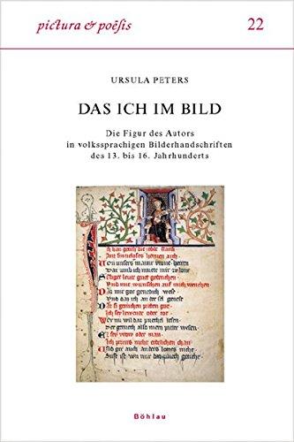 Das Ich im Bild: Die Figur des Autors in volkssprachigen Bilderhandschriften des 13. bis 16. Jahrhunderts