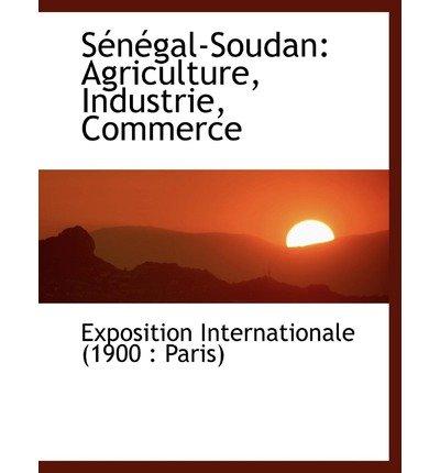 [(Sacnacgal-Soudan: Agriculture, Industrie, Commerce (Large Print Edition) )] [Author: Expositio Internationale (1900 Paris)] [Aug-2008] par Expositio Internationale (1900 Paris)