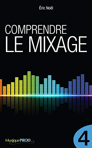 Comprendre le mixage (Partie 4) (French Edition)
