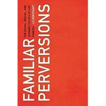 Familiar Perversions: The Racial, Sexual, and Economic Politics of LGBT Families