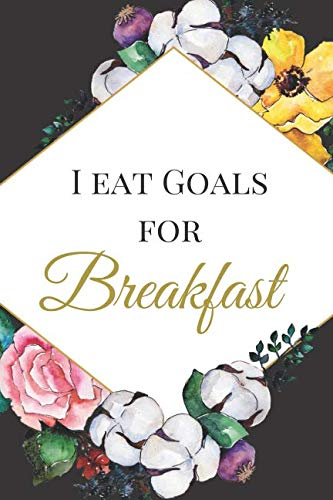 I Eat Goals for Breakfast: The Best Appreciation Sarcasm Funny Satire Slang Joke Thank You Lined Motivational Inspirational Card Book Cute Diary ... for Birthdays Job Graduation Family