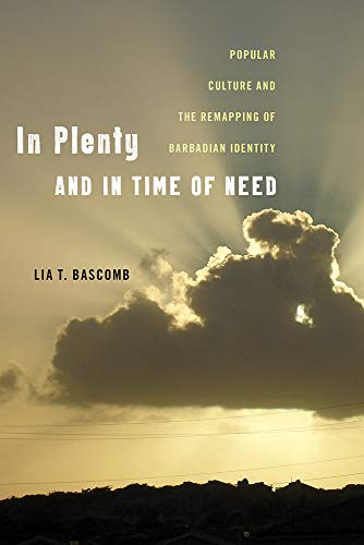 In Plenty and in Time of Need: Popular Culture and the Remapping of Barbadian Identity (Critical Caribbean Studies) (English Edition)