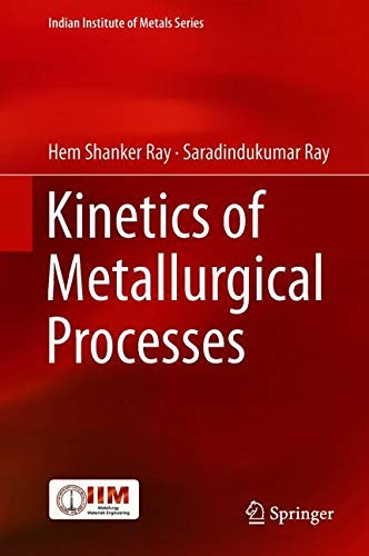Kinetics of Metallurgical Processes (Indian Institute of Metals Series)
