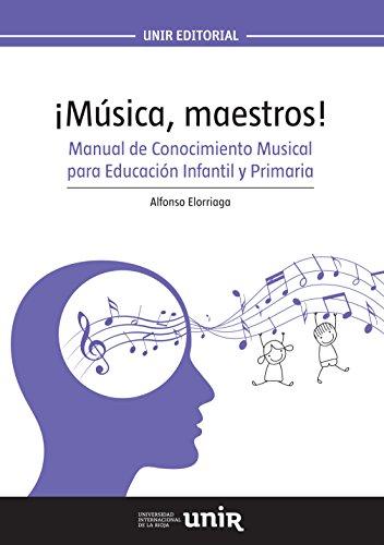 ¡Música, maestros!: Manual de Conocimiento Musical para Educación Infantil y Primaria por Alfonso Elorriaga