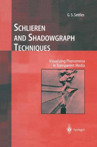 Schlieren and Shadowgraph Techniques: Visualizing Phenomena in Transparent Media (Experimental Fluid Mechanics) por G. S. Settles