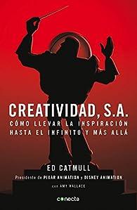 Creatividad, S.A.: Cómo llevar la inspiración hasta el infinito y más allá par Edwin Catmull