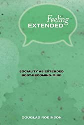 Feeling Extended: Sociality as Extended Body-Becoming-Mind (MIT Press) by Douglas Robinson (2013-08-16)