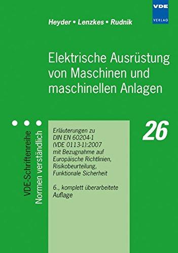 Elektrische Ausrüstung von Maschinen und maschinellen Anlagen: Erläuterungen zu DIN EN 60204-1 (VDE 0113 Teil 1):2007 mit Bezugnahme auf Europäische Funktionale Sicherheit, Schutzkonzepte