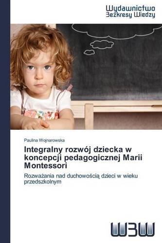 Integralny rozwój dziecka w koncepcji pedagogicznej Marii Montessori