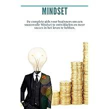 Mindset: Bundel 3 boeken in 1: (zelfvertrouwen, angst, geluk) De complete gids voor beginners om een succesvolle Mindset te ontwikkelen en meer succes in het leven te hebben.